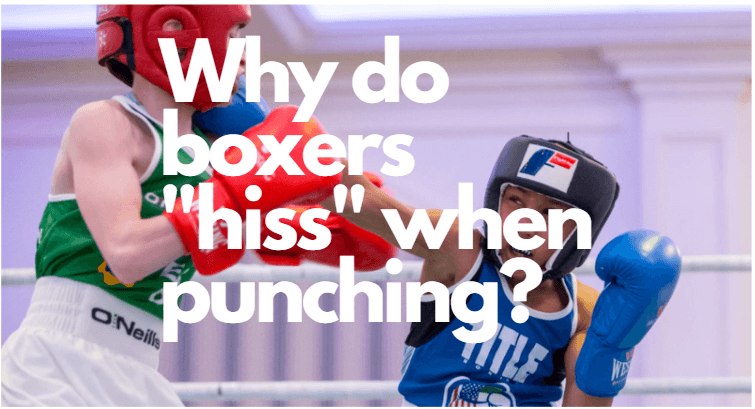 why do boxers hiss when punching