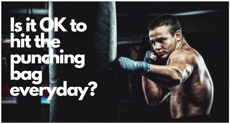 Is it OK to hit the punching bag everyday?